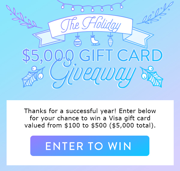 Thanks for a successful year! Enter below for your chance to win a Visa gift card valued from $100 to $500 ($5,000 total).
